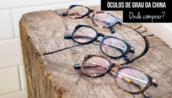 e20c69cca9603 Óculos de grau da China com as lentes  Onde e como comprar